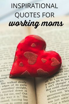 You are not the first mother to need a little reassurance, a little boost or a reminder that she can do what seems impossible. Here are some positive sayings and inspiring quotes for working moms that I have found speak to the heart of the matters that affect how moms feel and the quality of their work.
