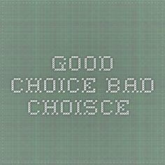 good choice bad choisce