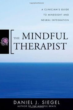 The Mindful Therapist: A Clinician's Guide to Mindsight and Neural Integration (Norton Series on Interpersonal Neurobiology) by Daniel J. Siegel M.D. http://www.amazon.com/dp/0393706451/ref=cm_sw_r_pi_dp_55Oewb0NFP30F
