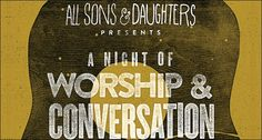 """All Sons & Daughters Adds Tim Timmons to Three Nights of """"A Night of Worship and Conversation"""" Tour"""