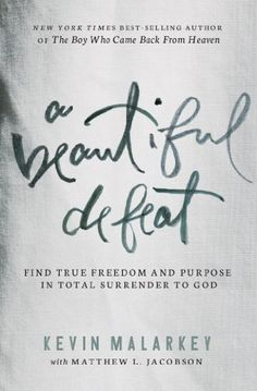 A Beautiful Defeat: Find True Freedom and Purpose in Total Surrender to God by Kevin Malarkey, http://www.amazon.com/dp/B00I5QX31Y/ref=cm_sw_r_pi_dp_00GZtb11M7XNA
