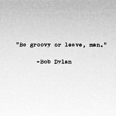 """""""Be groovy or leave, man."""" - Bob Dylan (Cool Quotes For Bios) Now Quotes, Lyric Quotes, Cute Quotes, Words Quotes, Wise Words, Quotes To Live By, Rock Music Quotes, Daily Quotes, Citations Instagram"""
