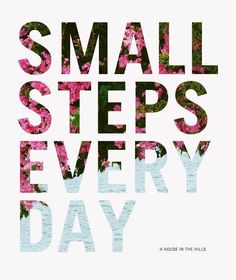 Small steps, babysteps, whichever way you call them: TAKE THEM EVERY DAY. Wednesday Fuel | Bloggeretterized