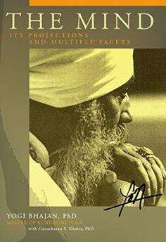 The Mind: Its Projections and Multiple Facets eBook: Yogi Bhajan, Gurucharan Singh Khalsa: Amazon.ca: Kindle Store