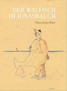 Klaus-Jürgen Bauer: Der Walfisch im Jonasbauch.- Wien, i-Akademie, 2012 Book Cover Art, Book Covers, Book Art, Wal, My Books, Writing, Movie Posters, Fish, Film Poster