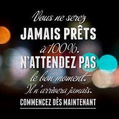 Jamais prèts a N'attendez pas le bon Moment. Positive Mind, Positive Attitude, Positive Thoughts, Positive Quotes, Quotes Español, Some Quotes, French Words, French Quotes, More Than Words