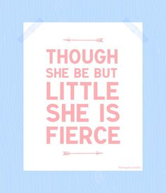 Though She Be But Little She is Fierce Print by HeritageCurrentCo, $10.00