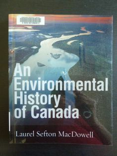 An environmental history of Canada by Laurel Sefton MacDowell.