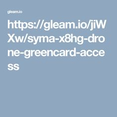 https://gleam.io/jiWXw/syma-x8hg-drone-greencard-access