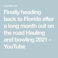 Finally heading back to Florida after a long month out on the road Hauling and bowling 2021 - YouTube Making Youtube Videos, Bowling, The Creator, Truck, Florida, Trucks, The Florida