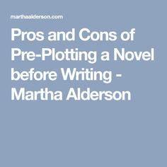 Pros and Cons of Pre-Plotting a Novel before Writing - Martha Alderson