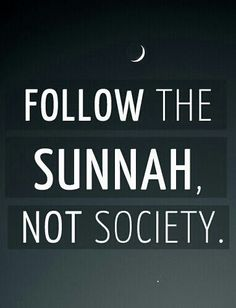 Follow the sunnah ( prophet muhammad's teachings and lifestyle ) not society