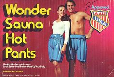 Just in case you're in need of swamp ass, try the Wonder Sauna Hot Pants! Hot Pants, Hot Shorts, Vintage Advertisements, Vintage Ads, Weird Vintage, Retro Ads, Vintage Items, Retro Advertising, Funny Vintage