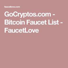 GoCryptos.com - Bitcoin Faucet List - FaucetLove