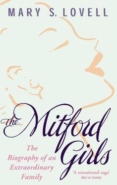 The Mitford Girls : The Biography of an Extraordinary Family - Mary S. Lovell