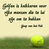 I play golf ;-)