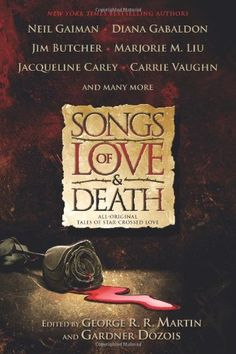 Songs of Love and Death: All Original Tales of Star Crossed Love by Gardner Dozois & George R.R. Martin