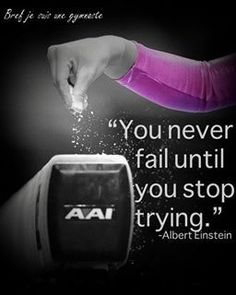 You never fail until you stop trying - Albert Einstein