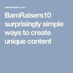 BarnRaisers10 surprisingly simple ways to create unique content