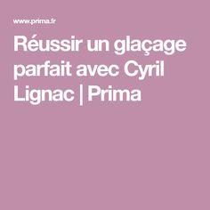 Réussir un glaçage parfait avec Cyril Lignac | Prima