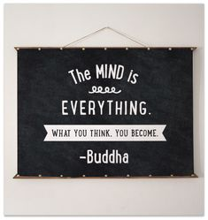 """The mind is everything."