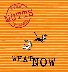What Now: Mutts VII