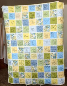 A wedding quilt- Have your guests write messages on the fabric not in a book. AWESOME idea. Must do this