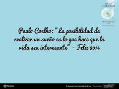 @Paulo Fernandes Coelho: La posibilidad de realizar un sueño es lo que hace que la vida sea interesante - #Feliz2014 | www.comunidadcoelho.com