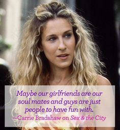 Valentine's Day inspiration for the single gal. I love this! Carrie Bradshaw said some great things.