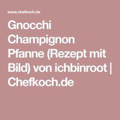 Gnocchi Champignon Pfanne (Rezept mit Bild) von ichbinroot   Chefkoch.de