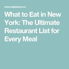 What to Eat in New York: The Ultimate Restaurant List for Every Meal