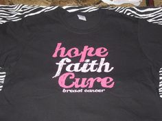 Black T Shirt with Hope Faith Cure in Beautiful Pink by cthorses66, $14.00