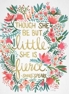 """""""Though she be but little, she is fierce."""" - Good to remember on challenging days; a strong girl becomes a strong woman."""
