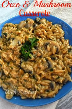 Orzo and Mushroom casserole ~ Delicious, creamy, hearty side dish or meatless light dinner #SideDish #MeatlessDish #PastaCasserole   www.WithABlast.net