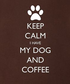 Keep Calm I Have My Dog And Coffee clever and funny dog t shirt for people. Available now on Amazon Prime.