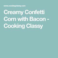Creamy Confetti Corn with Bacon - Cooking Classy