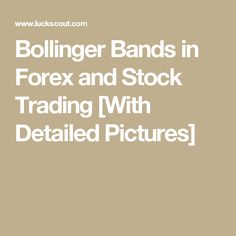 Bollinger Bands in Forex and Stock Trading [With Detailed Pictures]