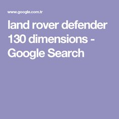 land rover defender 130 dimensions - Google Search