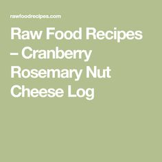 Raw Food Recipes – Cranberry Rosemary Nut Cheese Log