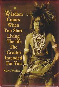 """""""Wisdom Comes When You Start Living The Life The Creator Intended For You~"""