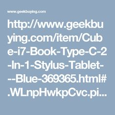 http://www.geekbuying.com/item/Cube-i7-Book-Type-C-2-In-1-Stylus-Tablet---Blue-369365.html#.WLnpHwkpCvc.pinterest_share