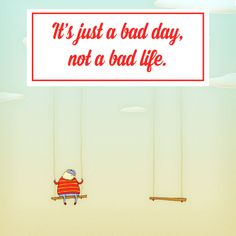 """A good inspirational reminder for a bad day. """"It's just a bad day, not a bad life."""""""
