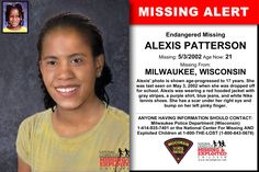 ALEXIS PATTERSON, Age Now: 21, Missing: 05/03/2002. Missing From MILWAUKEE, WI. ANYONE HAVING INFORMATION SHOULD CONTACT: Milwaukee Police Department (Wisconsin) 1-414-935-7401.