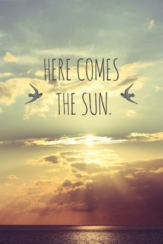 Here Comes The Sun, The Beatles; and it's alright ;)