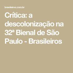 Crítica: a descolonização na 32ª Bienal de São Paulo - Brasileiros