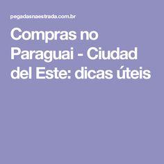 Compras no Paraguai - Ciudad del Este: dicas úteis