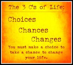 As you cruise through your Friday keep the 3 C's of life in mind.  Choices – Chances – Changes – You must make a CHOICE to take a CHANCE to CHANGE your life! https://www.facebook.com/jfitnutritionandfitness