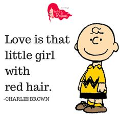 Micheal Calls Me His Little Red Haired Girl.But He is Definitely Not a Charlie Brown.