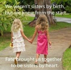 I love my sister by heart like a sister by birth!! But I love my sister by birth like we are both by heart and birth. It's confusing