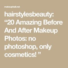 hairstylesbeauty: Amazing Before And After Makeup Photos: no photoshop, only cosmetics! Photo Makeup, No Photoshop, Best Makeup Products, Make Up, Cosmetics, Math, Amazing, Math Resources, Makeup